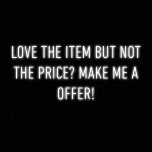 Love the item but not the price? Make me a offer!